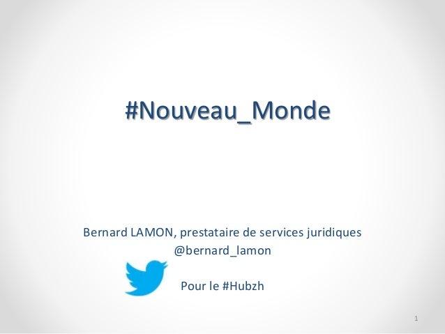 #Nouveau_Monde Bernard LAMON, prestataire de services juridiques @bernard_lamon Pour le #Hubzh 1