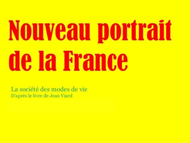 Nouveau portrait de la France La société des modes de vie Nouveau portrait de la France La société des modes de vie La soc...