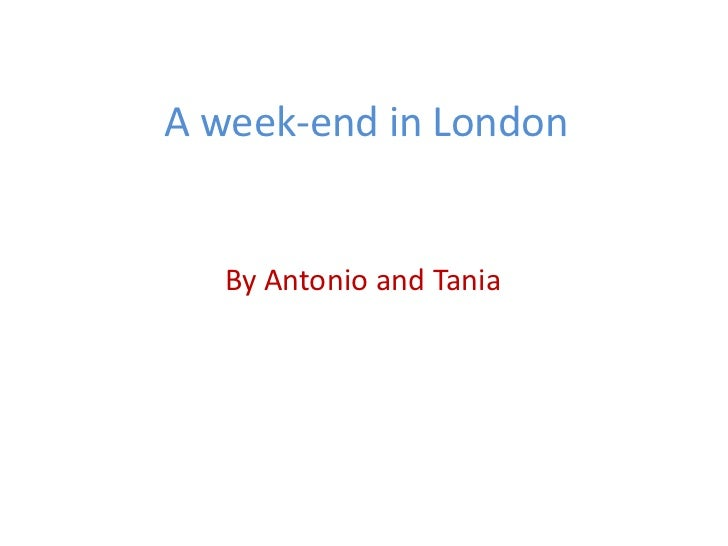 A week-end in London <br />By Antonio and Tania<br />