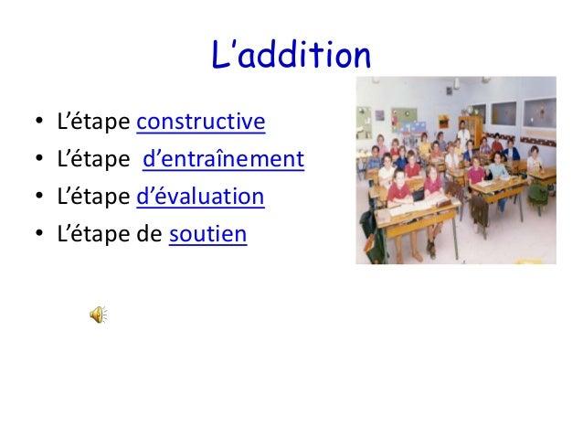 L'addition• L'étape constructive• L'étape d'entraînement• L'étape d'évaluation• L'étape de soutien