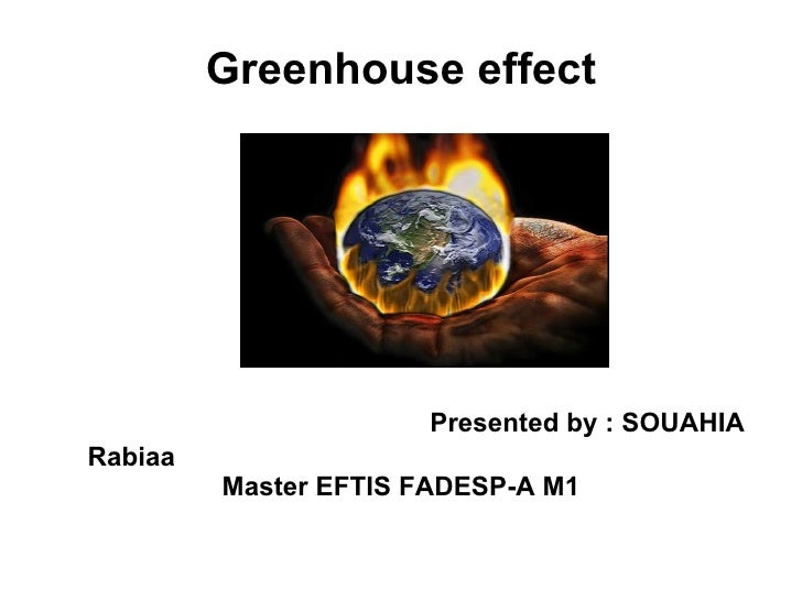 Greenhouse effect     Presented by : SOUAHIA Rabiaa  Master EFTIS FADESP-A M1