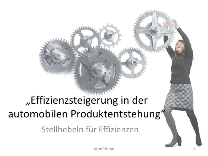 """""""Effizienzsteigerung in der automobilen Produktentstehung""""<br />Stellhebeln für Effizienzen<br />1<br />Julien Pêcheur<br />"""