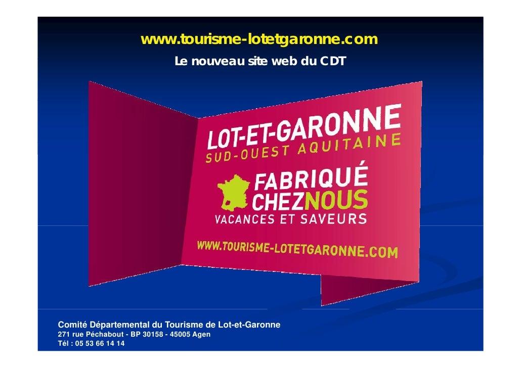 www.tourisme-lotetgaronne.com                                Le                                L nouveau site web du CDT  ...