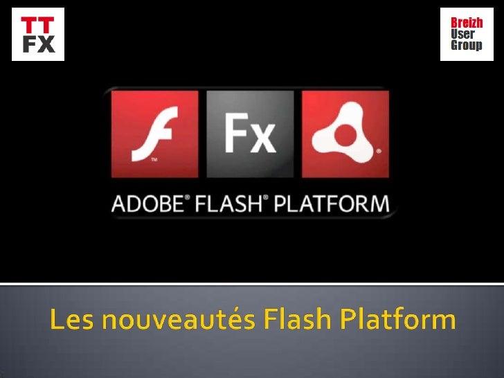 Les nouveautés Flash Platform<br />