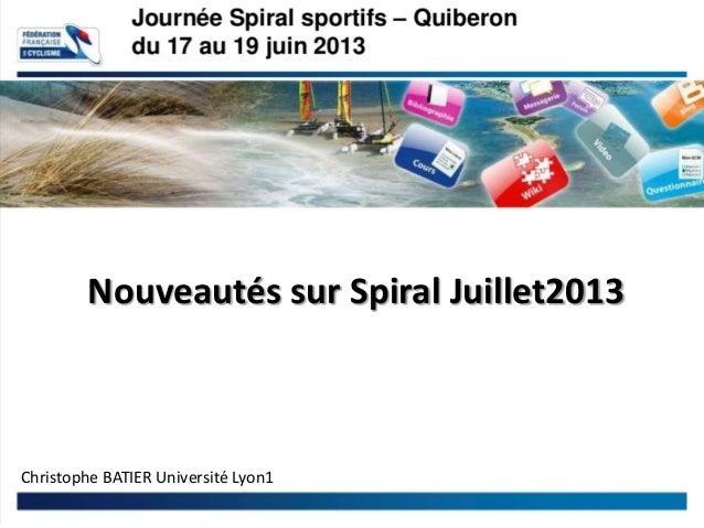 Nouveautés sur Spiral Juillet2013Christophe BATIER Université Lyon1