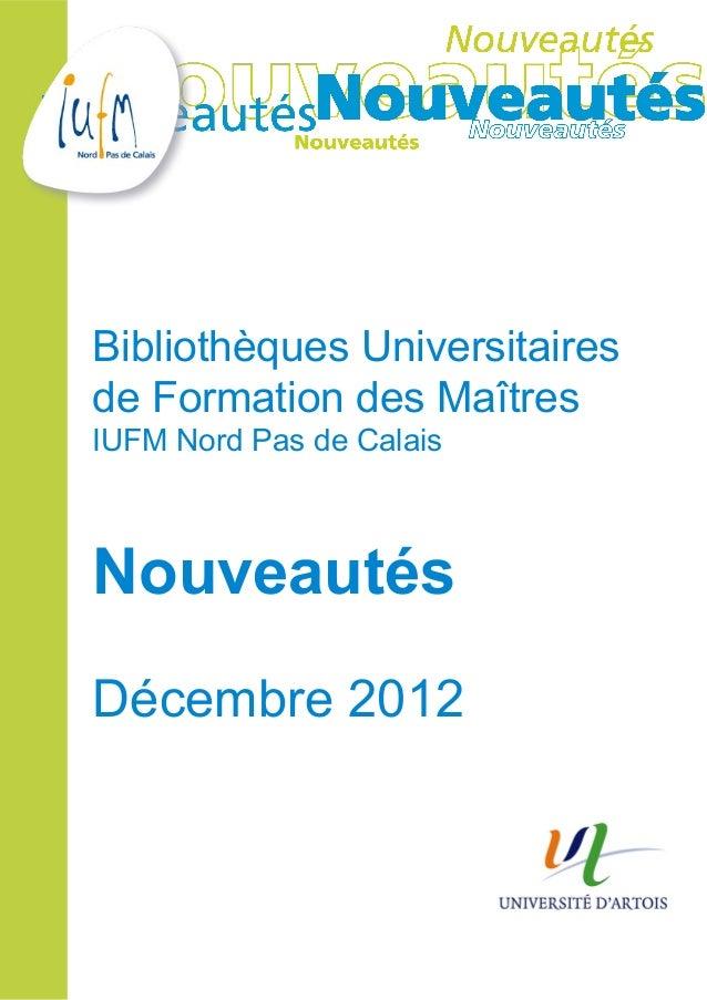 Bibliothèques Universitairesde Formation des MaîtresIUFM Nord Pas de CalaisNouveautésDécembre 2012