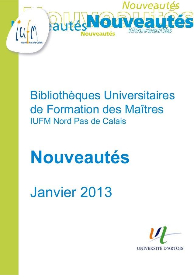 Bibliothèques Universitairesde Formation des MaîtresIUFM Nord Pas de CalaisNouveautésJanvier 2013