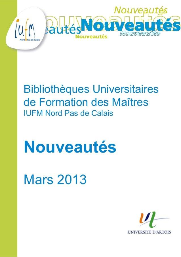 Bibliothèques Universitairesde Formation des MaîtresIUFM Nord Pas de CalaisNouveautésMars 2013