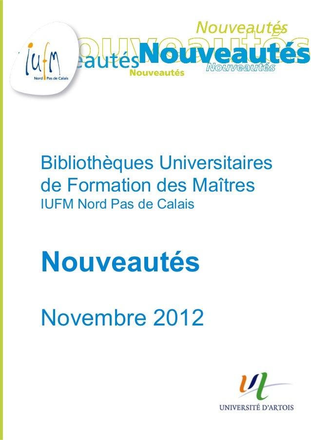 Bibliothèques Universitairesde Formation des MaîtresIUFM Nord Pas de CalaisNouveautésNovembre 2012