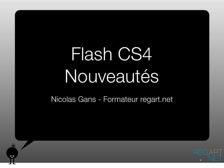 Flash CS4    Nouveautés Nicolas Gans - Formateur regart.net
