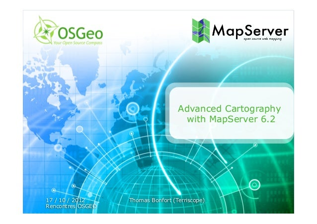 Advanced Cartography                                     with MapServer 6.217 / 10 / 2012     Thomas Bonfort (Terriscope)R...