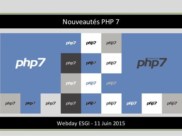Webday ESGI - 11 Juin 2015 Nouveautés PHP 7