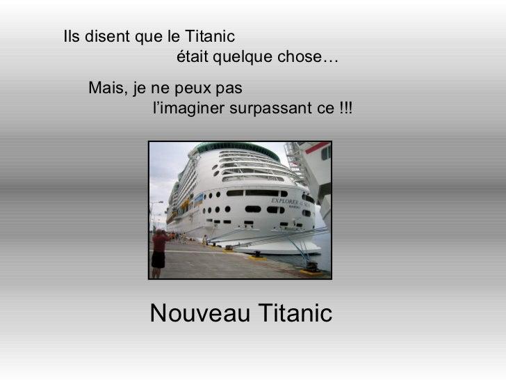 Ils disent que le Titanic  était quelque chose… Mais, je ne peux pas  l'imaginer surpassant ce !!! Nouveau Titanic