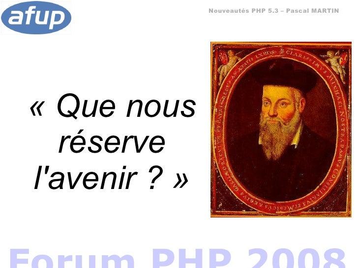 Nouveautés PHP 5.3 – Pascal MARTIN     «Quenous    réserve l'avenir?»