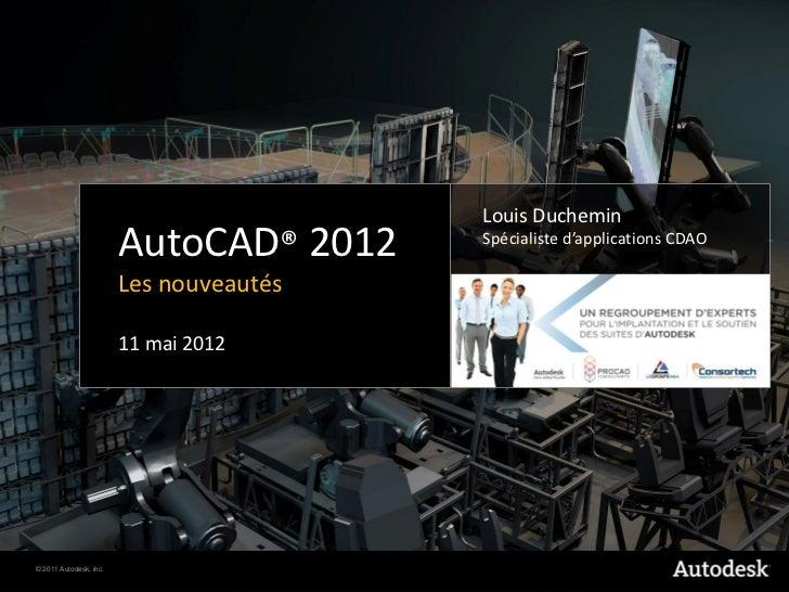 Louis Duchemin                        AutoCAD® 2012    Spécialiste d'applications CDAO                        Les nouveaut...
