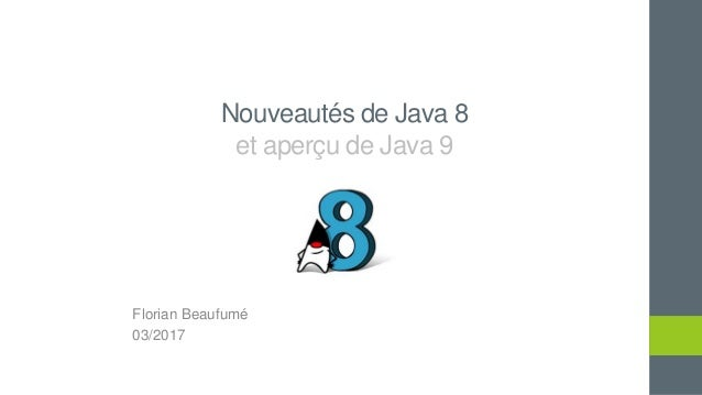 Nouveautés de Java 8 et aperçu de Java 9 Florian Beaufumé 03/2017