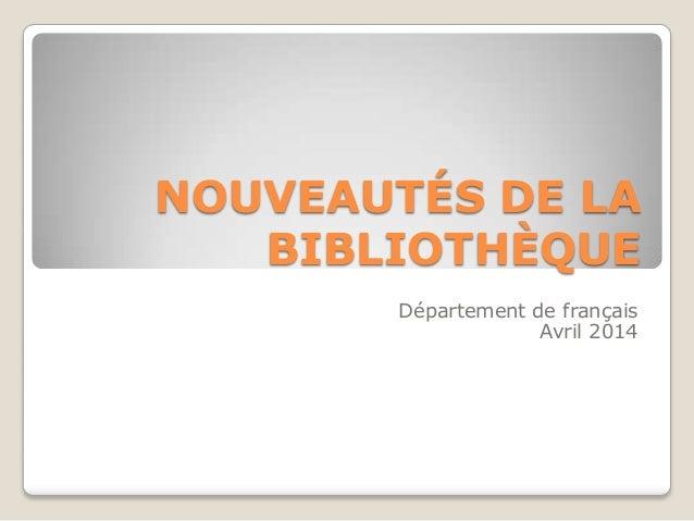 NOUVEAUTÉS DE LA BIBLIOTHÈQUE Département de français Avril 2014