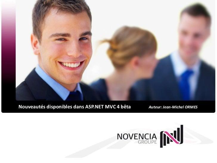 Nouveautés disponibles dans ASP.NET MVC 4 bêta   Auteur: Jean-Michel ORMES