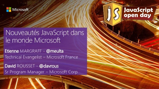 Nouveautés JavaScript dans le monde Microsoft Etienne MARGRAFF - @meulta Technical Evangelist – Microsoft France David ROU...