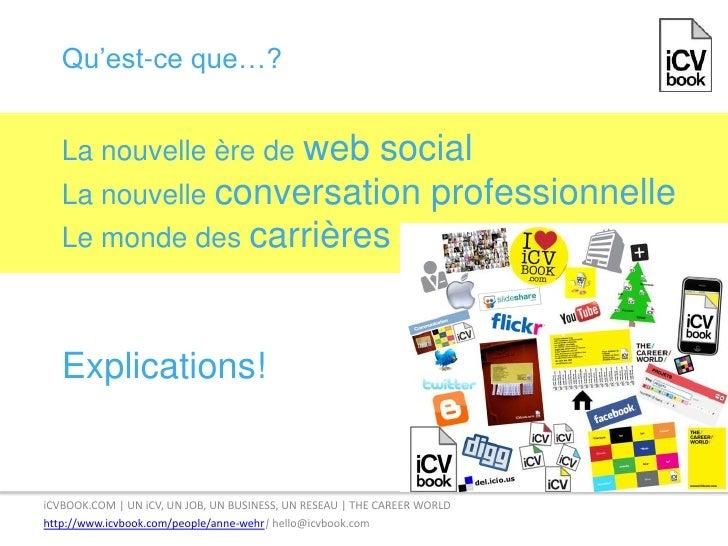 Qu'est-ce que…?<br />La nouvelle ère de web socialLa nouvelle conversation professionnelle Le monde des carrièresExplicati...