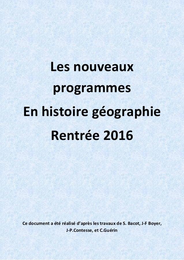 Les nouveaux programmes En histoire géographie Rentrée 2016 Ce document a été réalisé d'après les travaux de S. Bacot, J-F...