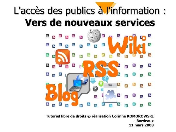 L'accès des publics à l'information :  Vers de nouveaux services Tutoriel libre de droits © réalisation Corinne KOMOROWSKI...