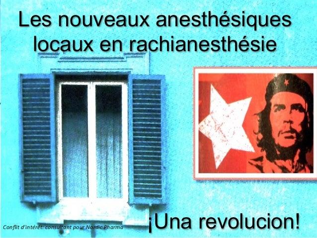 Les nouveaux anesthésiques locaux en rachianesthésie ¡Una revolucion!Conflit  d'intérêt:  consultant  pour  Nordic...