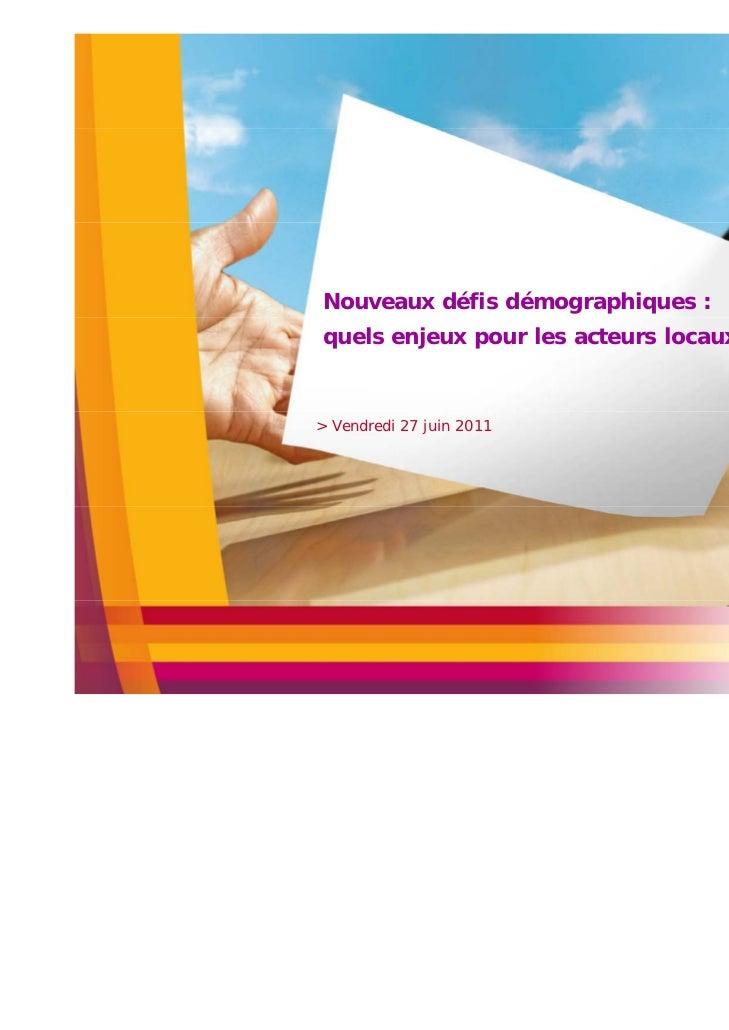 Nouveaux défis démographiques :quels enjeux pour les acteurs locaux ?> Vendredi 27 juin 2011