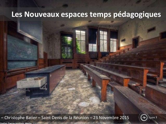 Les Nouveaux espaces temps pédagogiques – Christophe Batier – Saint Denis de la Réunion – 23 Novembre 2015