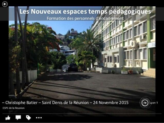 Les Nouveaux espaces temps pédagogiques Formation des personnels d'encadrement – Christophe Batier – Saint Denis de la Réu...