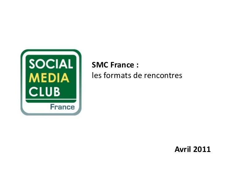 SMC France :les formats de rencontres<br />Avril 2011<br />