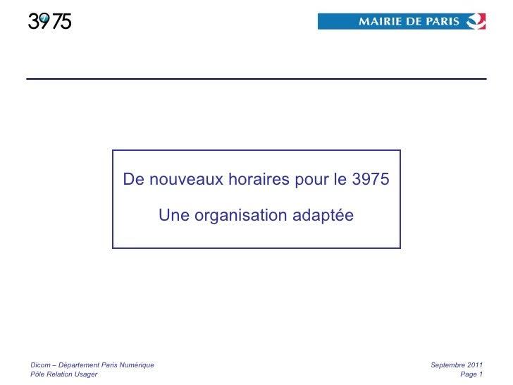 Dicom – Département Paris Numérique Pôle Relation Usager Septembre 2011 Page  De nouveaux horaires pour le 3975 Une organi...