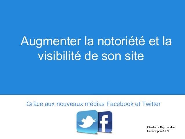 Augmenter la notoriété et la  visibilité de son site Grâce aux nouveaux médias Facebook et Twitter                        ...
