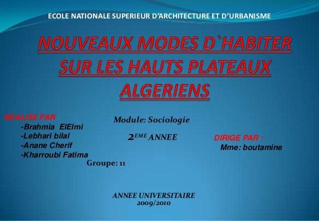 Module: Sociologie 2EME ANNEE ECOLE NATIONALE SUPERIEUR D'ARCHITECTURE ET D'URBANISME REALISE PAR : -Brahmia ElElmi -Lebha...