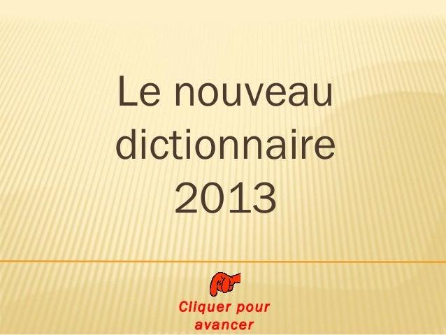 Le nouveau dictionnaire 2013 Cliquer pour avancer