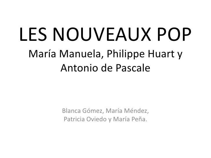 LES NOUVEAUX POPMaría Manuela, Philippe Huart y Antonio de Pascale<br />Blanca Gómez, María Méndez, Patricia Oviedo y Marí...