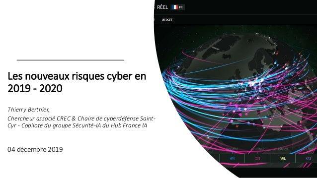 Les nouveaux risques cyber en 2019 - 2020 Thierry Berthier, Chercheur associé CREC & Chaire de cyberdéfense Saint- Cyr - C...
