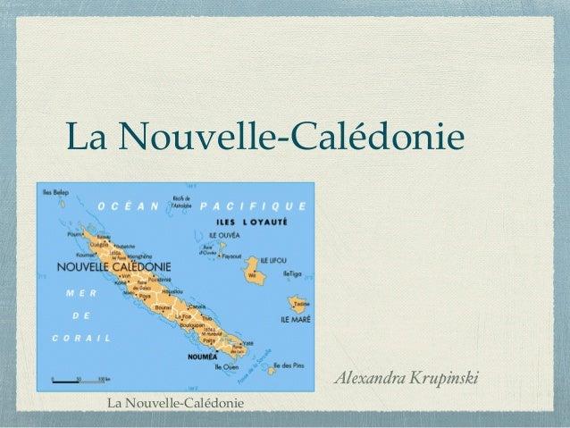 La Nouvelle-Calédonie Alexandra Krupinski La Nouvelle-Calédonie