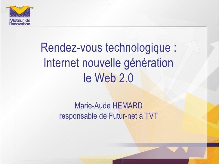 Rendez-vous technologique : Internet nouvelle génération le Web 2.0 Marie-Aude HEMARD responsable de Futur-net à TVT