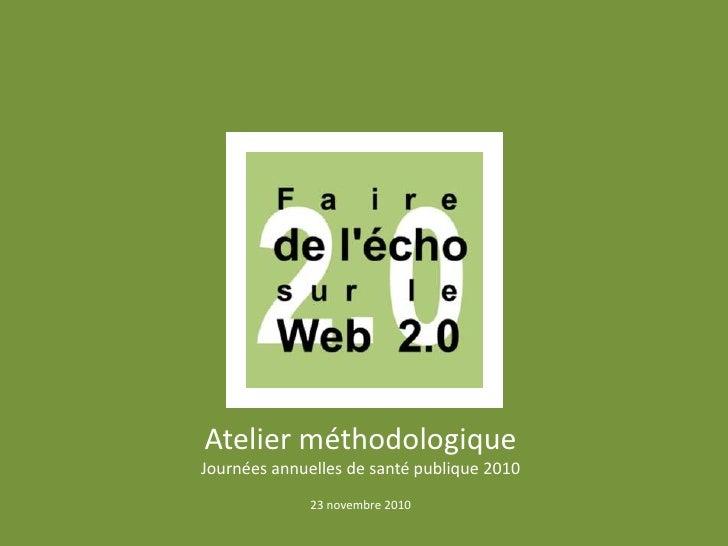 Atelier méthodologiqueJournées annuelles de santé publique 2010              23 novembre 2010