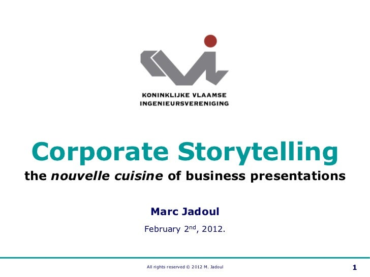 Corporate Storytellingthe nouvelle cuisine of business presentations                  Marc Jadoul                 February...