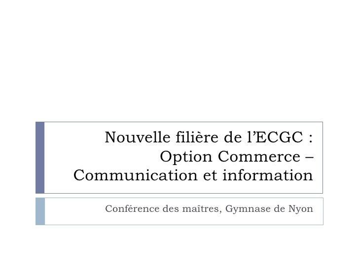 Nouvelle filière de l'ECGC : Option Commerce – Communication et information<br />Conférence des maîtres, Gymnase de Nyon<b...