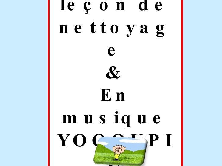 Petite leçon de nettoyage & En musique YOOOUPIE