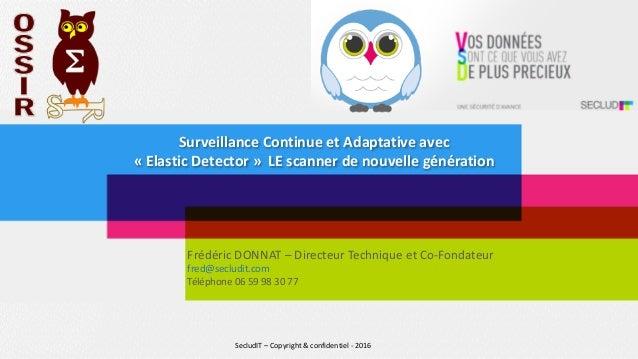 SurveillanceContinueetAdaptativeavec «ElasticDetector»LEscannerdenouvellegénération FrédéricDONNAT–Direc...