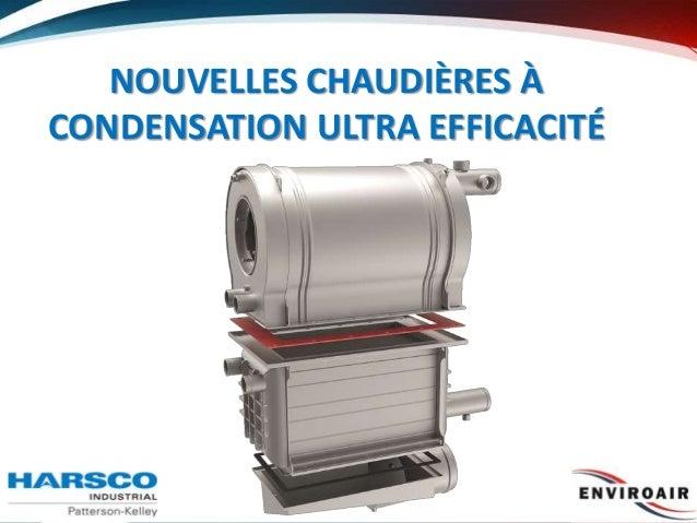 NOUVELLES CHAUDIÈRES À CONDENSATION ULTRA EFFICACITÉ 1