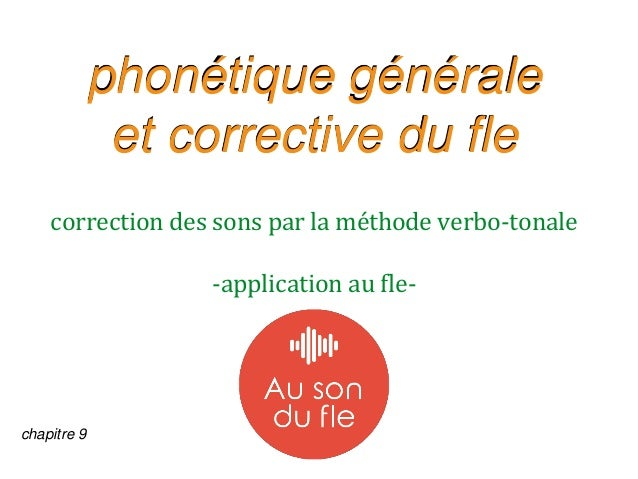 phonétique générale et corrective du fle correction des sons par la méthode verbo-tonale -application au fle- chapitre 9