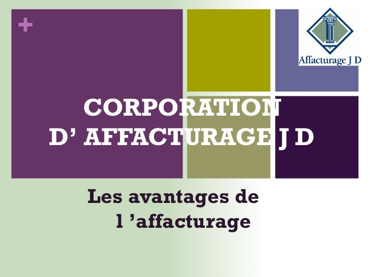 CORPORATION  D '  AFFACTURAGE J D   Les avantages de  l  ' affacturage