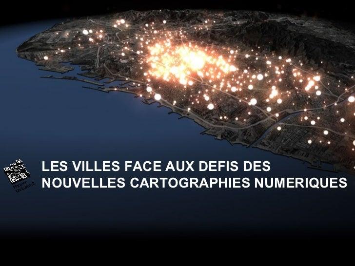 LES VILLES FACE AUX DEFIS DES NOUVELLES CARTOGRAPHIES NUMERIQUES