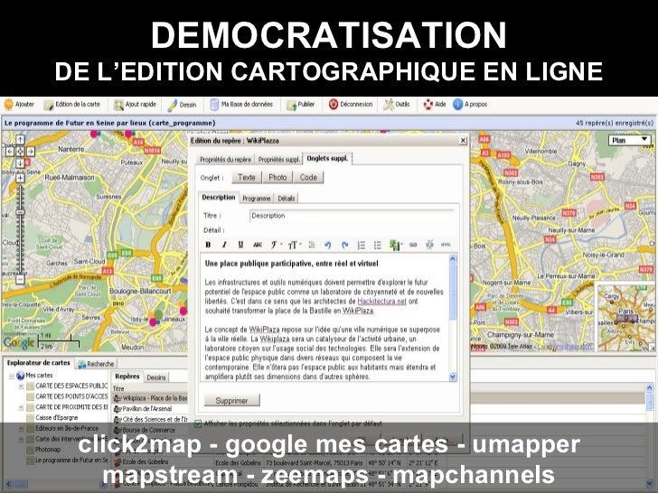 DEMOCRATISATION DE L'EDITION CARTOGRAPHIQUE EN LIGNE click2map - google mes cartes - umapper mapstream - zeemaps - mapchan...