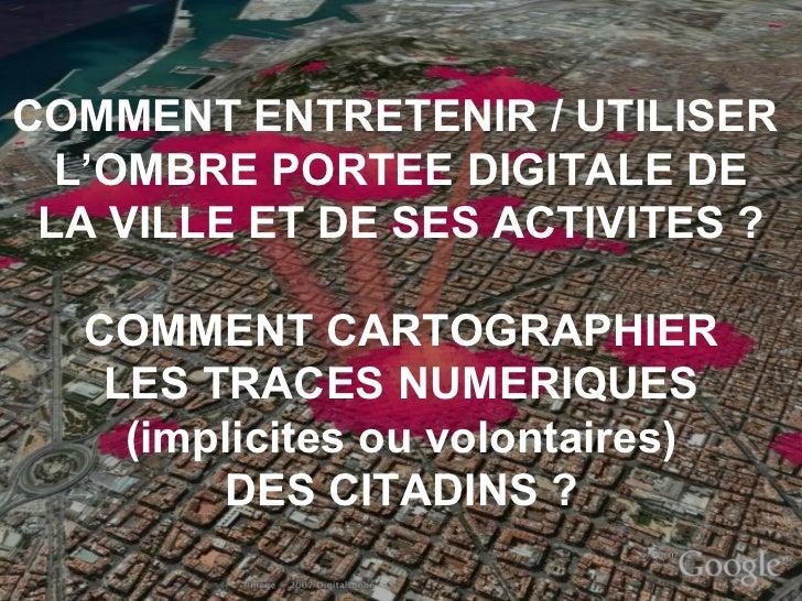 COMMENT ENTRETENIR / UTILISER  L'OMBRE PORTEE DIGITALE DE LA VILLE ET DE SES ACTIVITES ? COMMENT CARTOGRAPHIER LES TRACES ...